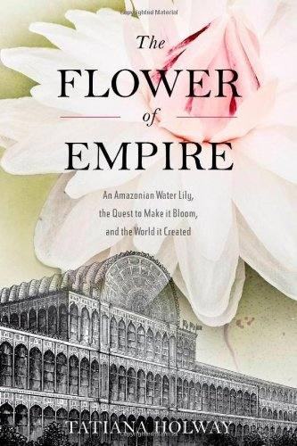 the-flower-of-empire-the-amazons-largest-water-lily-the-quest-to-make-it-bloom-and-the-world-it-help