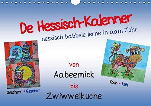 De Hessisch-Kalenner - hessisch babbele lerne in aam Johr (Wandkalender 2018 DIN A4 quer): De Hessisch-Kalender, damit auch Sie dem hessischen Dialekt ... [Kalender] [Apr 01, 2017] Stark-Hahn, Ilona
