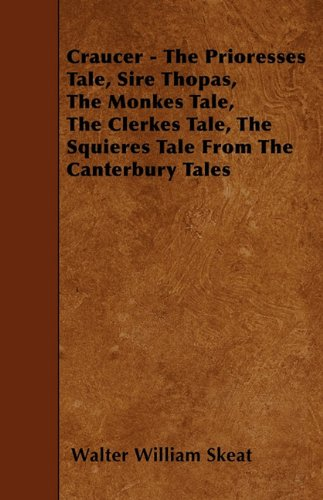 Craucer - The Prioresses Tale, Sire Thopas, The Monkes Tale, The Clerkes Tale, The Squieres Tale From The Canterbury Tales