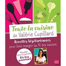 Toute la cuisine de Valérie Cupillard : Recettes végétariennes pour bien manger au fil des saisons