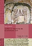 Quellen zur Geschichte der byzantinischen Krim (Römisch Germanisches Zentralmuseum / Monographien des Römisch-Germanischen Zentralmuseums, Band 101) -