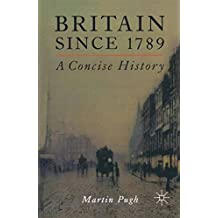 Britain Since 1789: A Concise History: A Concise History, 1789-1998