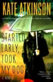 Started Early, Took My Dog: A Novel (Jackson Brodie, Band 4) - Kate Atkinson