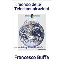 Il mondo delle Telecomunicazioni: a cura dell'Ing. Francesco Buffa (Italian Edition)