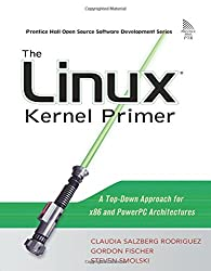 The Linux Kernel Primer: A Top-Down Approach for x86 and PowerPC Architectures (Prentice Hall Open Source Software Development)
