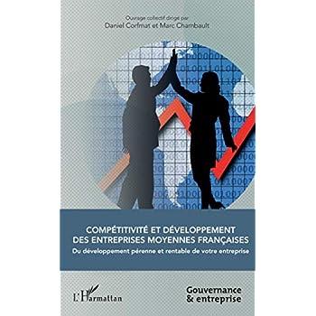 Compétitivité et développement des entreprises moyennes françaises: Du développement pérenne et rentable de votre entreprise