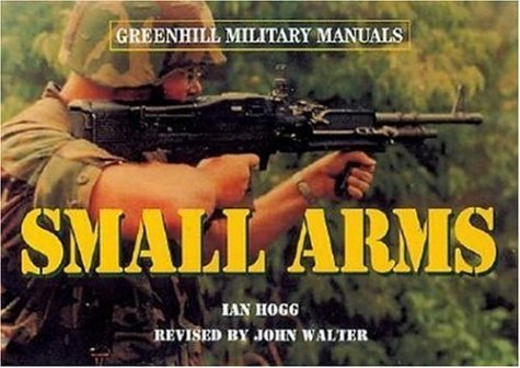 Small Arms-Hardbound (Greenhill Military Manuals) by Ian V Hogg (2006-03-17)