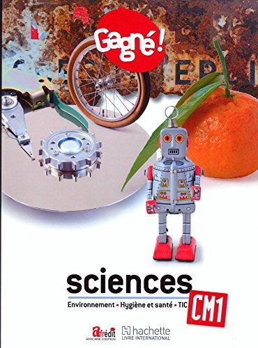 Gagné ! Sciences CM1 : Environnement, Hygiène et santé, TIC LE