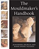 The Mouldmaker's Handbook by Jean-Pierre Delpech (2004-01-30)