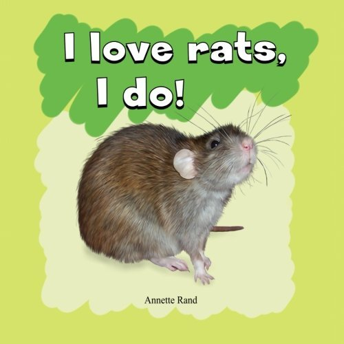 I love rats, I do! by Annette Rand (2015-07-13)