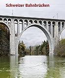 Schweizer Bahnbrücken (Architektur- und Technikgeschichte der Eisenbahnen in der Schweiz, Band 5)
