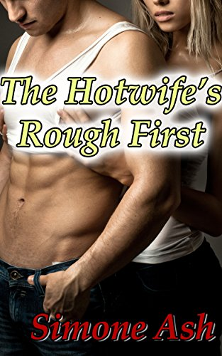 The Hotwife's Rough First: A Taboo Cuckold Hotwife Story