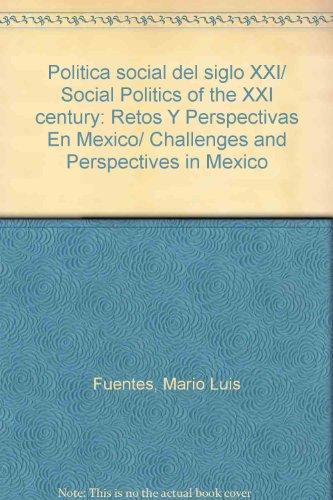 Politica social del siglo XXI/ Social Politics of the XXI century: Retos Y Perspectivas En Mexico/ Challenges and Perspectives in Mexico