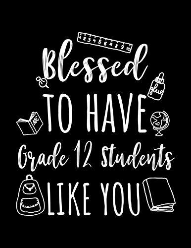 Blessed To Have Grade 12 Students Like You: Grade 12 Teacher Appreciation Journal Notebook por Dartan Creations