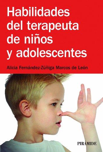 Descargar Libro Habilidades del terapeuta de niños y adolescentes (Manuales Prácticos) de Alicia Fernández-Zúñiga