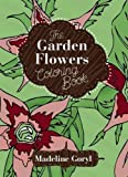 The Garden Flowers Coloring Book (Creative Stress Relieving Adult Coloring Book)