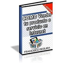 Cómo vender tu producto o servicio en Internet (Spanish Edition)