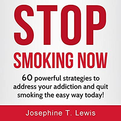 Stop Smoking: 60 Powerful Strategies to Address Your Addiction and Quit Smoking the Easy Way Today!: Quit Smoking Tips, Book 1 from Josephine T. Lewis