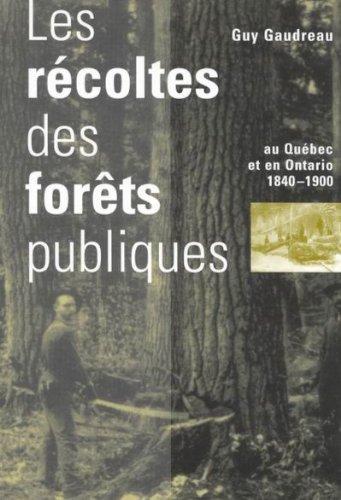 les-recoltes-des-forets-publiques-au-quebec-et-en-ontario-1840-1900