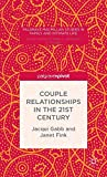 Couple Relationships in the 21st Century (Palgrave Macmillan Studies in Family and Intimate Life) - J. Gabb, J. Fink