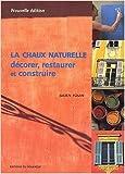 La chaux naturelle : décorer, restaurer et construire
