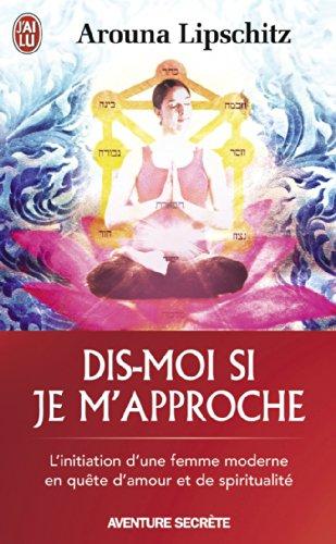 Dis-moi si je m'approche : L'initiation d'une femme moderne en quête d'amour et de spiritualité par Arouna Lipschitz