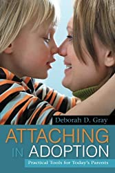 Attaching in Adoption: Practical Tools for Today's Parents by Deborah D. Gray (2012-01-16)