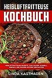 Heißluftfritteuse Kochbuch Heißluftfritteuse Rezepte zum lecker, schnell, einfach und gesund kochen und backen