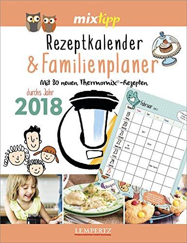 mixtipp: Rezeptkalender & Familienplaner 2018: Mit neuen Thermomix Rezepten (Kochen mit dem Thermomix)