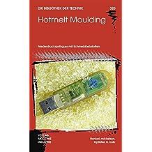 Hotmelt Moulding: Niederdruckspritzguss mit Schmelzklebstoffen (Die Bibliothek der Technik (BT))