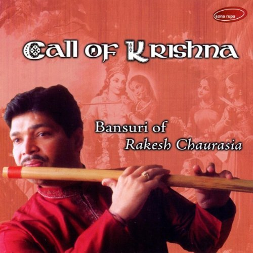 Bansuri of Rakesh Chaurasia- Call of Krishna by Rakesh Chaurasia (2004-08-02)