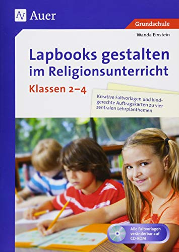 Lapbooks gestalten im Religionsunterricht Kl. 2-4: Kreative Faltvorlagen und kindgerechte Auftragskarten zu vier zentralen Lehrplanthemen (2. bis 4. Klasse)