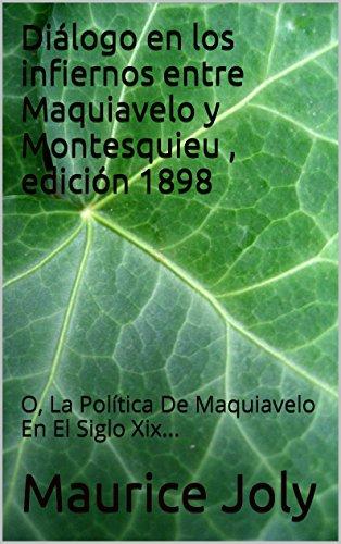 Diálogo en los infiernos entre Maquiavelo y Montesquieu , edición 1898: O, La Política De Maquiavelo En El Siglo Xix... por Maurice Joly