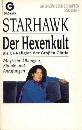 Buchseite und Rezensionen zu 'Der Hexenkult als Ur-Religion der Großen Göttin. Magische Übungen, Rituale und Anrufungen' von Starhawk