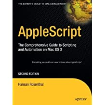AppleScript: The Comprehensive Guide to Scripting and Automation on Mac OS X 2nd 2006 edition by Rosenthal, Hanaan (2006) Paperback