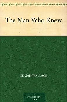The Man Who Knew (English Edition) von [Wallace, Edgar]