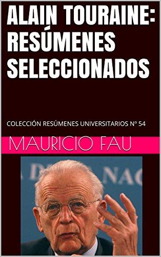 ALAIN TOURAINE: RESÚMENES SELECCIONADOS: COLECCIÓN RESÚMENES UNIVERSITARIOS Nº 54 por Mauricio Fau