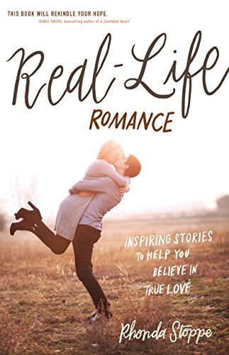 Real-Life Romance: Inspiring Stories to Help You Believe in ...