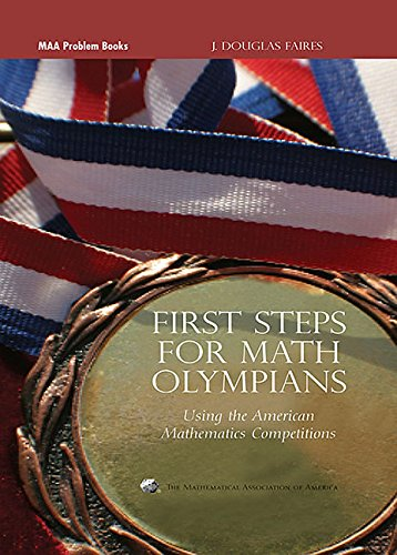First Steps for Math Olympians: Using the American Mathematics Competitions (MAA Problem Book Series, Band 6)