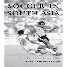 Soccer in South Asia: Empire, Nation, Diaspora (Sport in the Global Society)
