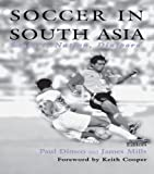 Soccer in South Asia: Empire, Nation, Diaspora (Sport in the Global Society Book 29)