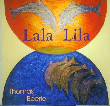 Lala Lila - Thomas Eberle [AUDIO-CD, Surya Music, Rainbow Music Station, Stereo, Didgeridoo, Gesang, Tambura]