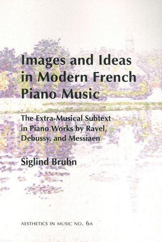 Images and Ideas in Modern French Piano Music: The Extra-Musical Subtext in Piano Works by Ravel, Debussy, and Messiaen