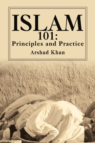 Islam 101 : Principles and Practice: Principles and Practice - Islam 101