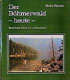 Der Böhmerwald - heute -: Eine Reise durch den Böhmerwald - Dieter Raisch