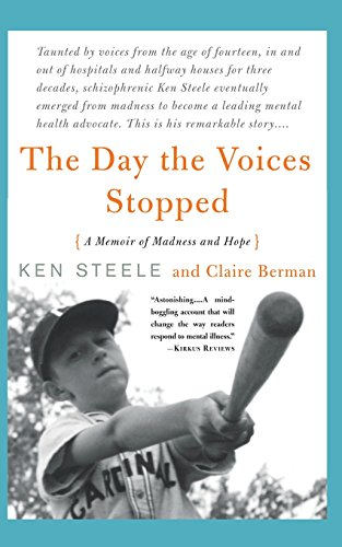 The Day The Voices Stopped: A Memoir of Madness and Hope: A Schizophrenic's Journey from Madness to Hope