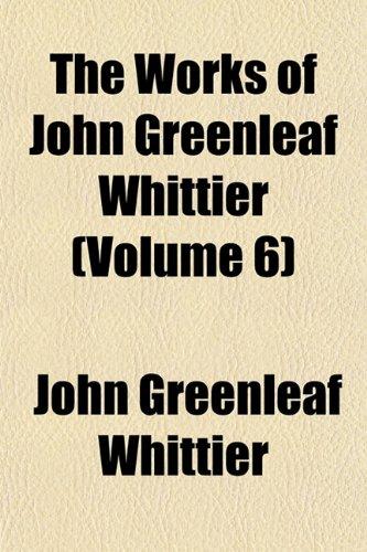 The Works of John Greenleaf Whittier (Volume 6)