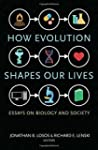 How Evolution Shapes Our Lives: Essay...