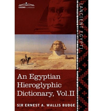 [(An Egyptian Hieroglyphic Dictionary (in Two Volumes), Vol. II: With an Index of English Words, King List and Geographical List with Indexes, List of)] [Author: Ernest A Wallis Budge] published on (January, 2013)