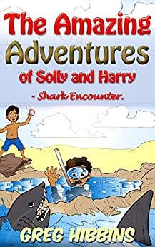 The Amazing Adventures Of Solly And Harry-Shark Encounter: Volume Two by [Hibbins, Greg]